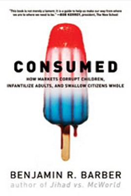 Consumed - How markets corrupt children, infantilize adults, and swallow citizins whole -  Barber, Benjamin B.