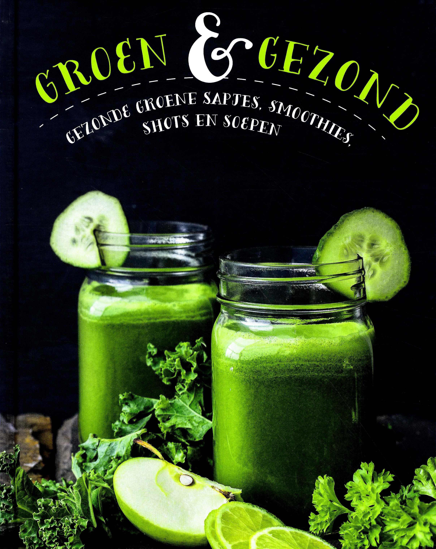 Groen & gezond - Gezonde groene sapjes, smoothies, shots en soepen -  div. medewerkers