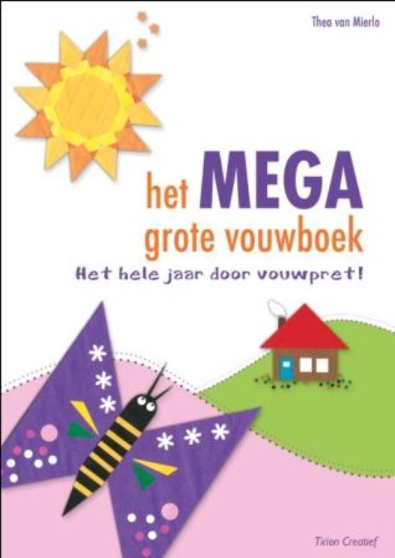 Het mega grote vouwboek - Het hele jaar door vouwpret! -  Mierlo, Thea van