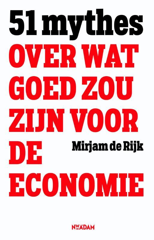 51 mythes over wat goed zou zijn voor de economie -  Rijk, Mirjam de