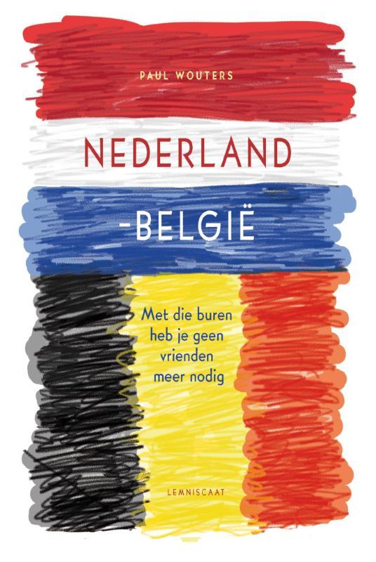 Nederland-België - Met die buren heb je geen vrienden meer nodig -  Wouters, Paul