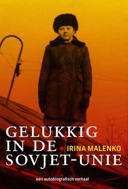 Gelukkig in de Sovjet-Unie - Een autobiografisch verhaal -  Malenko, Irina