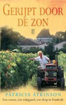 Gerijpt door de zon - Een vrouw, een wijngaard, een dorp in Frankrijk -  Atkinson, Patricia