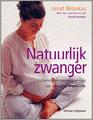 Natuurlijk zwanger - Lichamelijk en geestelijk welzijn van conceptie tot geboorte -  Balaskas, Janet