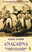 Castro, Alicia (i.s.m. Ingrid Kummels en Manfred Schäfer - Anacaona - Het bewogen leven van een Cubaanse muzikante en haar salsaband: 'De vrouwelijke Buena Vista Social Club!'