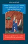 Waarom Jezus niet getrouwd was met Maria Magdalena - Een korte geschiedenis van het esoterisch christendom -  Schaik, John van